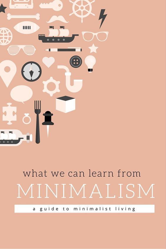 What We Can Learn From Minimalism. A Guide To Minimalist Living.: