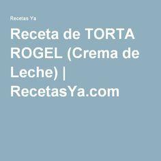 Receta de TORTA ROGEL (Crema de Leche) | RecetasYa.com