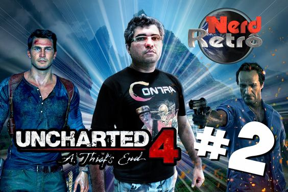 NERD RETRÔ - UNCHARTED 4  - PARTE 2