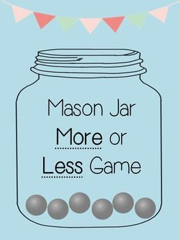 "More or Less Mason Jars:Super cute center or math game that lets students practice sorting into ""more"" or ""less"" categories. Many of variations can be made with this game, but I would cut and laminate individual cards, have students pick 2 random jar cards from a pile and decide which one has more and which has less by placing it onto the game board.CONTENTSThis file includes one ""game board"" page for students to sort their mini cards onto."