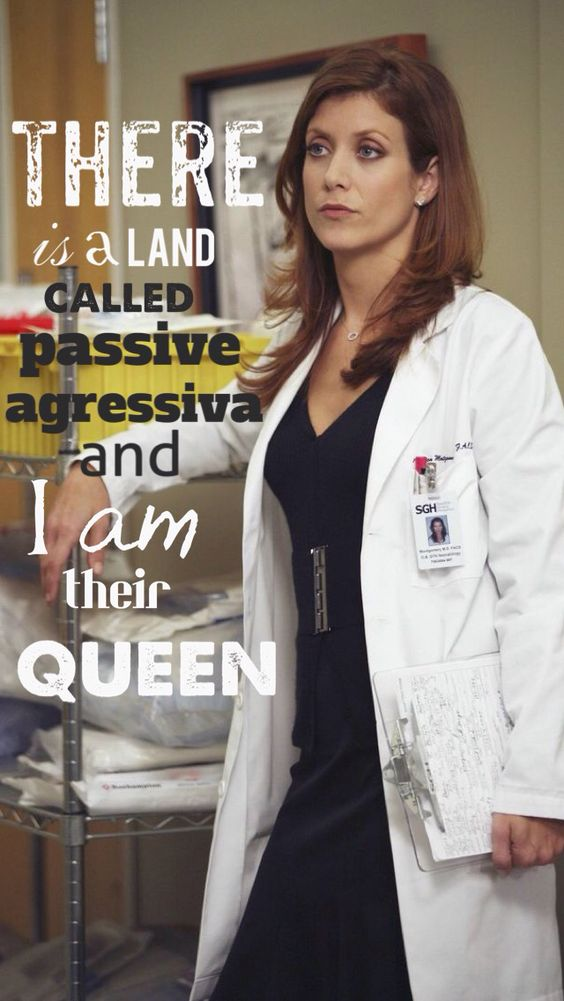 There is a land called passive agressiva and i am there queen!! #addison#montgomery