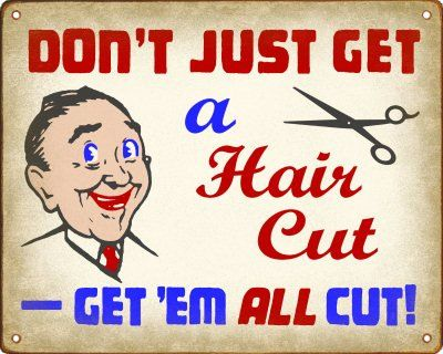 $14.88 Classic Hair Cut Joke Retro Sign / Wall Plaque  From New Retro Signworks   Get it here: http://astore.amazon.com/ffiilliipp-20/detail/B003QHHKDY/186-6284658-0912757