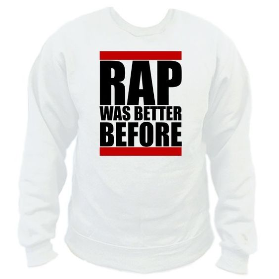 Rap Was Better Before Crewneck Sweatshirt