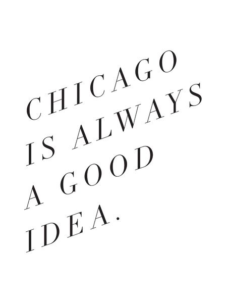 chicago is always a good idea - via Note To Self: The Print Shop: