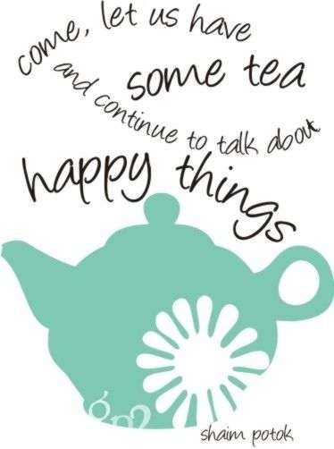 come, let us have some tea