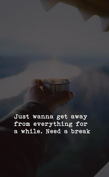 Just Wanna Get Away Escape Quotes Positive Quotes Boxing Quotes