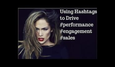 Using Hashtags to Drive Performance, Engagement and Sales
