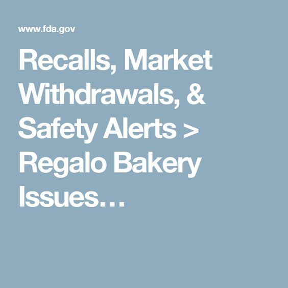 Recalls, Market Withdrawals, & Safety Alerts > Regalo Bakery Issues…