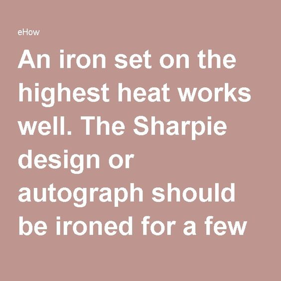 An iron set on the highest heat works well. The Sharpie design or autograph should be ironed for a few minutes. A clothes dryer set on high heat can also be used to set the ink. Place the T-shirt in the dryer for around 15 minutes.