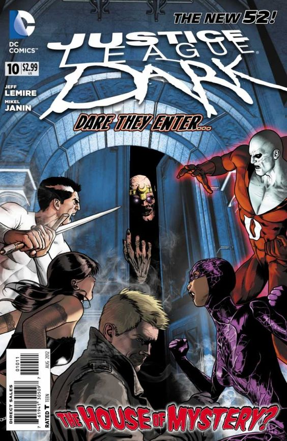 Justice League Dark #10 - The Black Room, Part 2 August 2012 Jeff lemire's second issue. The JLD moves into the House of Mystery.
