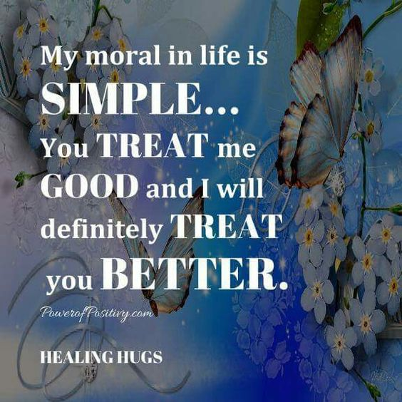 My moral in life