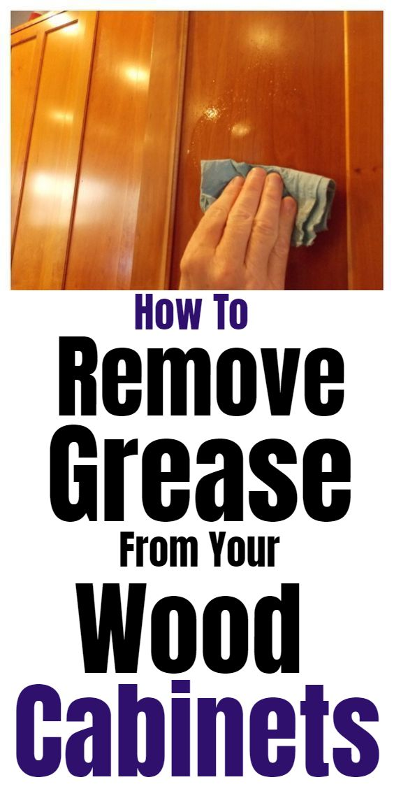 How To Remove Grease From Wood Cabinets Wood Cabinets House Cleaning Tips Cleaning Hacks