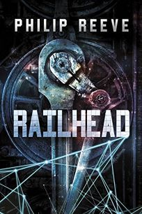 Children's Book Review: Railhead by Philip Reeve. Capstone/Switch, $16.95 (352p) ISBN 978-1-63079-048-6