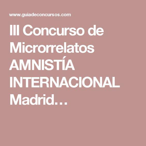 III Concurso de Microrrelatos AMNISTÍA INTERNACIONAL Madrid…