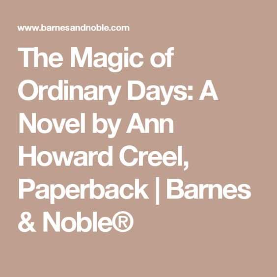 The Magic of Ordinary Days: A Novel by Ann Howard Creel, Paperback | Barnes & Noble®