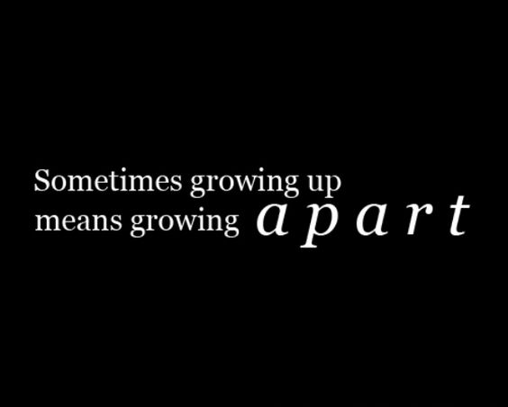 Growing Apart, Growing Up And Quotes About Friends On
