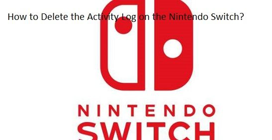 How To Delete The Activity Log On The Nintendo Switch Nintendo Switch Nintendo Switch