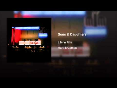 Life In Film - Sons & Daughters