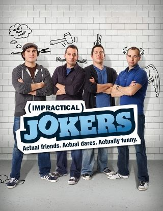 Impractical Jokers on TruTV. I LOVE this show!