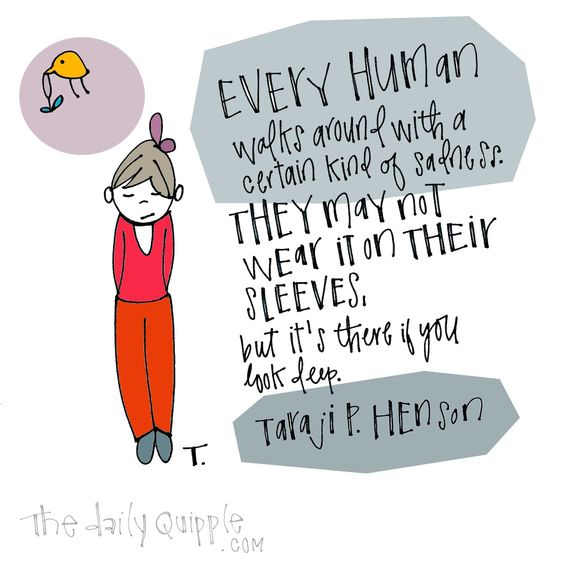 Every human walks around with a certain kind of sadness. They may not wear it on their sleeves, but it's there if you look deep. [Taraji P. Henson]