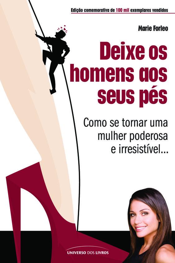 DEIXE OS HOMENS AOS SEUS PÉS  Autor: Marie Forleo ISBN: 978-85-7930-235-0 Formato: 14 x 21 cm Número de páginas: 200 Selo: Universo dos Livros