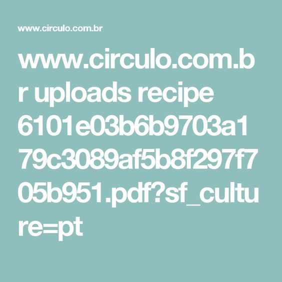 www.circulo.com.br uploads recipe 6101e03b6b9703a179c3089af5b8f297f705b951.pdf?sf_culture=pt