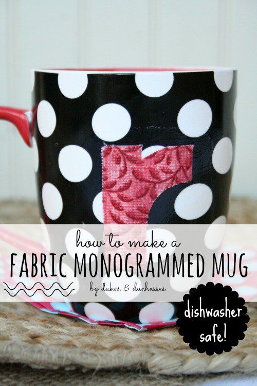 how to make a fabric monogrammed mug that's dishwasher safe