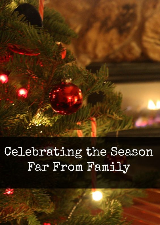 Celebrating the Holiday Season when you live Far From Family