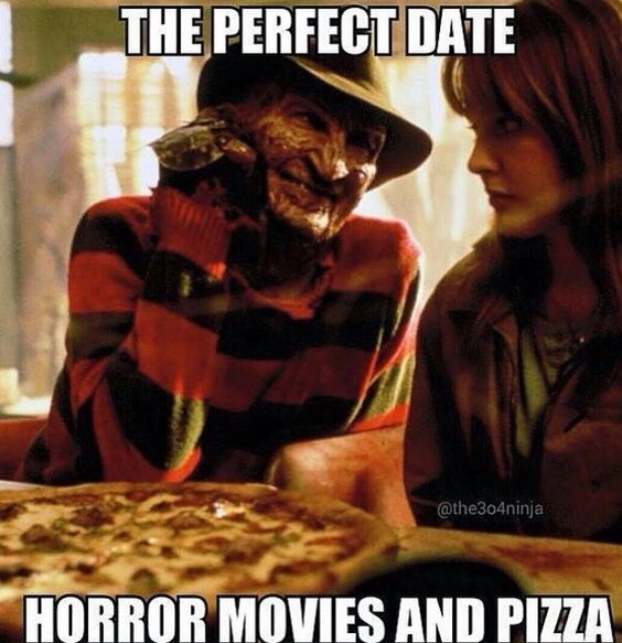 """The perfect date: Horror movies and pizza. """"If the food don't kill ya .. the service will!"""""""