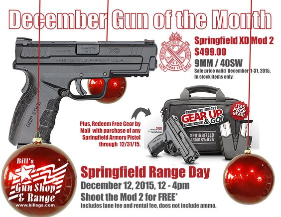 December GOTM: #Springfield XD Mod 2, 9MM/40SW $499.00 Prices Valid December 1-31, 2015, on in stock items only. Enter In Store to Win a FREE #Springfield XD Mod 2!  Saturday, December 12, 2015 12pm-4pm shoot the Springfield XD Mod 2, 9MM/40SW *FREE! *Includes lane rental & firearm rental, ammo not included.  Review of the Springfield XD Mod 2 by the Average Joe: https://www.billsgs.com/502-december-gun-of-the-month