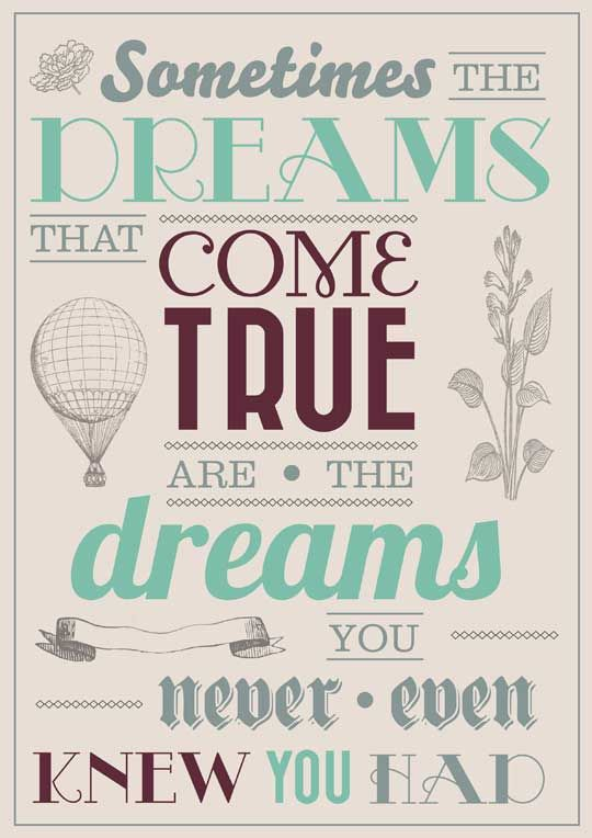 """""""Sometimes the dreams that come true are the dreams you never even knew you had."""" So very true, and so important to remember. 'How' we get there isn't so important as getting there."""
