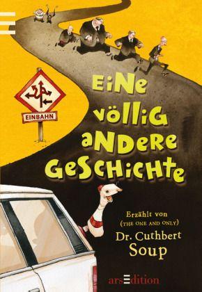 Verlagsinfo: Eine herrlich schräge und witzige Geschichte, die mal so ganz anders ist! Cuthbert Soup, Eine völlig andere Geschichte. ars edition, ab 10