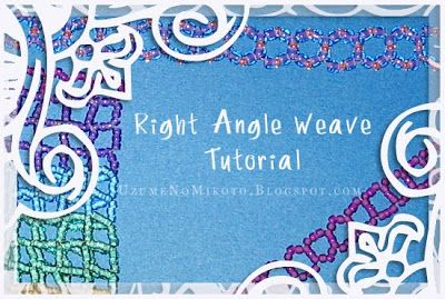 Uzume's Crafty Goodness: Right Angle Weave Tutorial