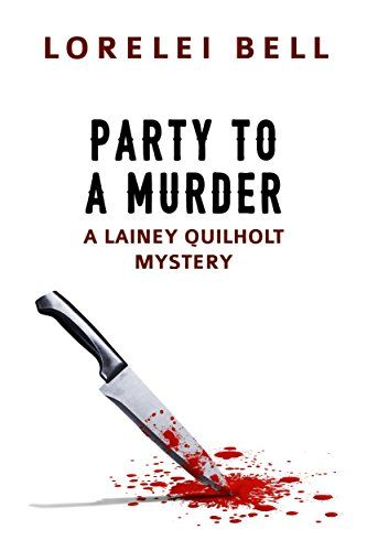 Party to a Murder: A Lainey Quilholt Mystery by Lorelei Bell https://www.amazon.com/dp/B01MUUTNH9/ref=cm_sw_r_pi_dp_x_ujOXybFZBVX2W: