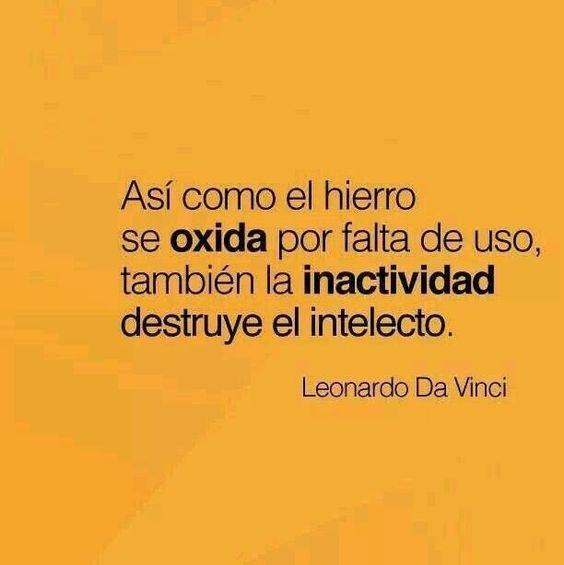 ... la inactividad destruye el intelecto.... #LeonardoDaVinci  #citas #quotes: