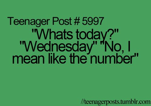 TEENAGER POST! I do that all the time.