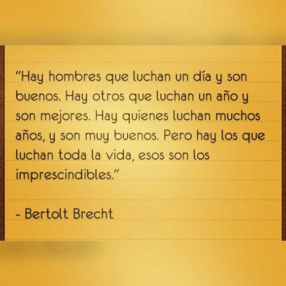 - #BertoltBrecht  Las #luchas diarias, las tuyas, las nuestras...