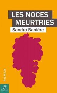 Les noces meurtries de Sandra Banière, éditions Chemin Vert (18/07/2014)