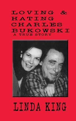 Linda King's Loving and Hating Charles Bukowski - just released in a revised edition! (Click for details...)