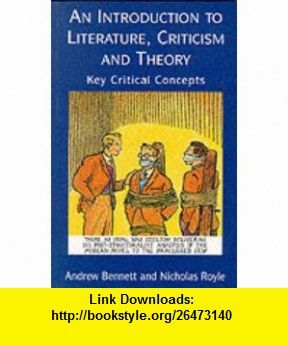 An Introduction to Literature, Criticism, and Theory Key Critical Concepts (9780133552157) Andrew Bennett, Nicholas Royle , ISBN-10: 0133552152  , ISBN-13: 978-0133552157 ,  , tutorials , pdf , ebook , torrent , downloads , rapidshare , filesonic , hotfile , megaupload , fileserve