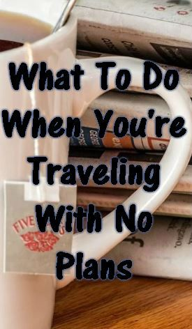 How to find things to do when you're traveling with no plans!
