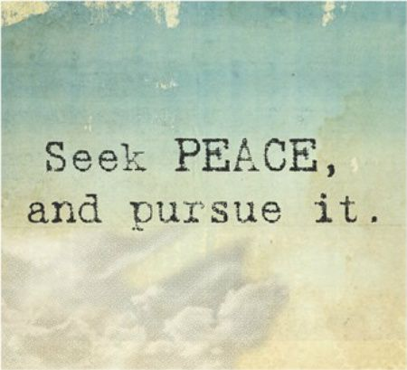 Seek PEACE, and pursue it.