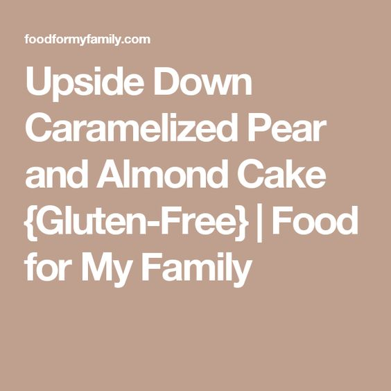 Upside Down Caramelized Pear and Almond Cake {Gluten-Free} | Food for My Family