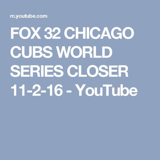 FOX 32 CHICAGO CUBS WORLD SERIES CLOSER 11-2-16 - YouTube