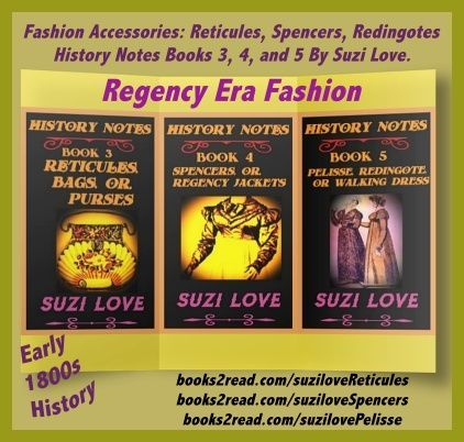 Fashion Accessories: Reticules, Spencers, Redingotes. History Notes Books 3, 4, and 5 By Suzi Love. #Regency #Fashion #History books2read.com/suziloveReticules books2read.com/suziloveSpencers books2read.com/suzilovePelisse