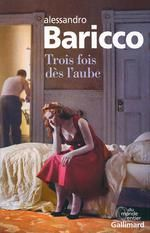 Trois fois dès l'aube Alessandro Baricco Gallimard