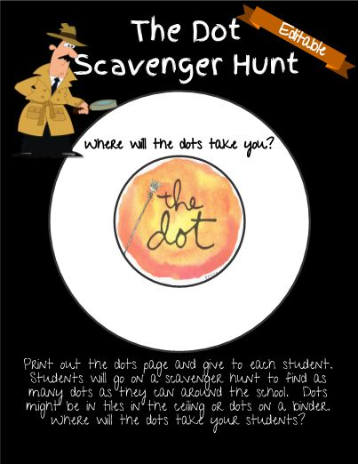 Students will go on a scavenger hunt to find as many dots as they can around the school. Dots might be in tiles in the ceiling or dots on a binder. Print out the dots page and give to each student. Or, if you're feeling creative, type in your own clues on single dot pages and place throughout the school. When the students arrive at the correct place, they find another clue to lead them somewhere else. Where will the dots take your students?