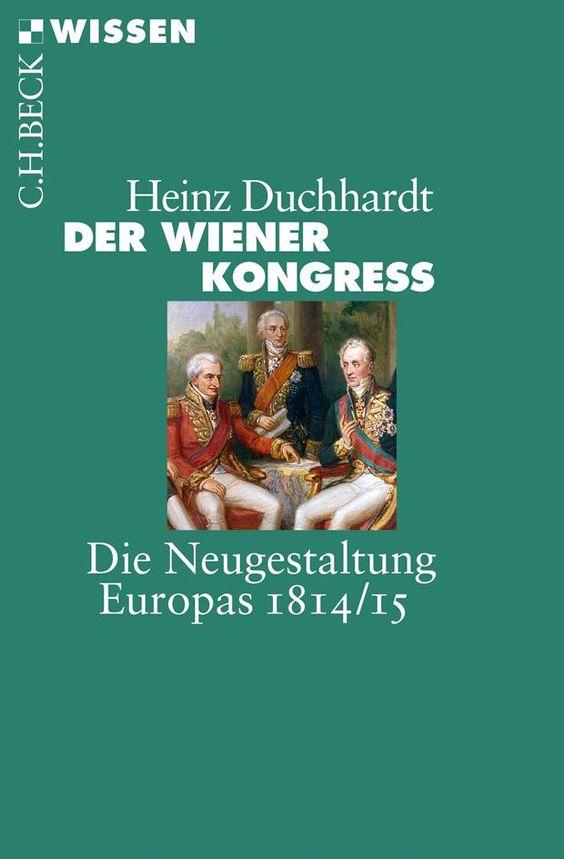 Der Wiener Kongress: Die Neugestaltung Europas 1814/15: Amazon.de: Heinz Duchhardt: Bücher