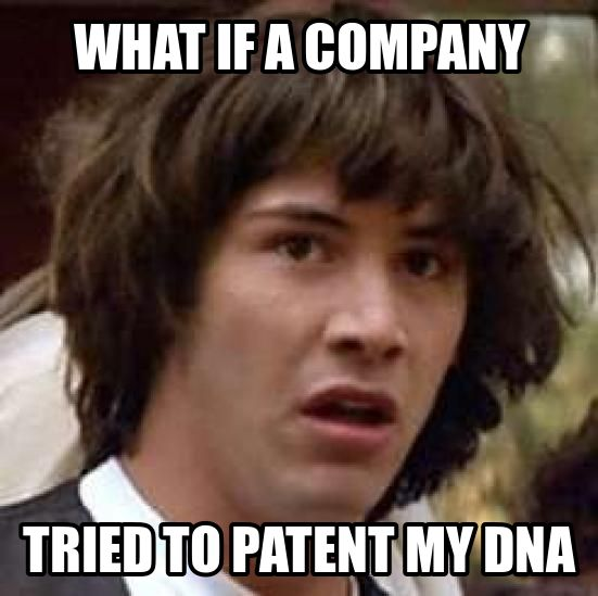 What if a company tried to patent my DNA?  Oh wait, they already did. #humangenepatents