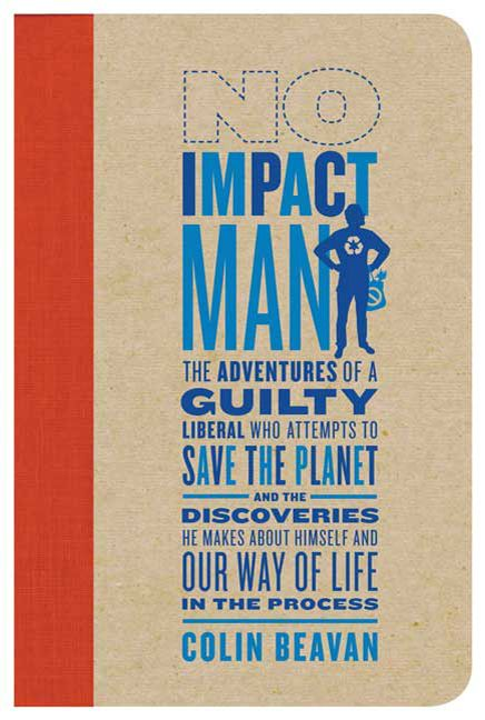The No Impact Project began as research for Colin's book: No Impact Man: The Adventures of a Guilty Liberal Who Attempts to Save the Planet, and the Discoveries He Makes About Himself and Our Way of Life in the Process by Colin Beavan  Available September 8th, 2009  From Farrar, Straus and Giroux